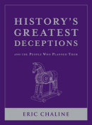 History's Greatest Deceptions and the People Who Planned Them