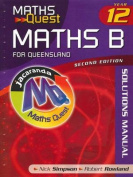 Maths Quest Maths B Year 12 for Queensland Solutions Manual