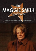 The Maggie Smith Handbook - Everything You Need to Know about Maggie Smith