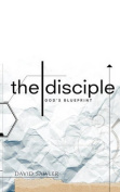 The Disciple: God's Blueprint