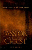 What You Need to Know About the Passion of the Christ