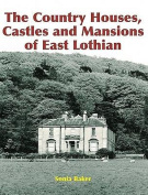 The Country Houses, Castles and Mansions of East Lothian