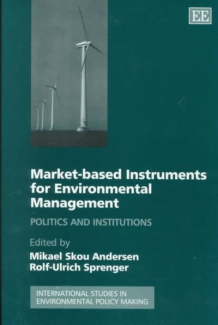 Market-based Instruments for Environmental Management: Politics and Institutions (International Studies in Environmental Policy Making)