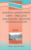 Martyn Lloyd Jones and Twentieth-Century Evangelism, 1899-1981