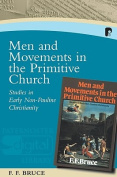 Men and Movements in the Primitive Church