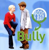 Bully (Good & Bad S.)
