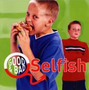 Selfish (Good & Bad S.)