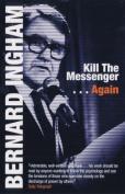Kill the Messenger...Again