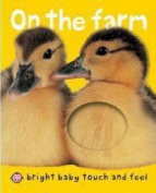 On the Farm (Bright Baby Touch and Feel) [Board book]