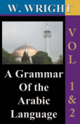 A Grammar of The Arabic Language (Wright's Grammar). Vol-1 & Vol-2 Combined Together (Third Edition).