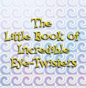 The Little Book of Incredible Eye-twisters!