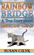 Rainbow Bridge - A True Story About Rescue Cats