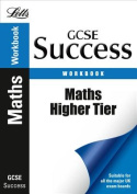 GCSE Maths Success Higher Tier Workbook, Including Answers