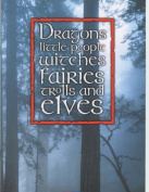 Dragons, Little People, Witches, Fairies, Trolls and Elves
