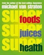 Superfoods, Superjuices, Superhealth