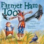 Farmer Ham Too