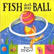 Fish Don't Play Ball
