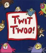 T'wit T'woo