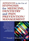 Advances in the Use of Hypnosis in Medicine, Dentistry and Pain Prevention/management
