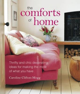 The Comforts of Home: The Simple Pleasures of Creating a Beautiful and Orderly Haven
