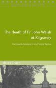 The Death of Fr John Walsh at Kilgraney