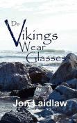 Do Vikings Wear Glasses?