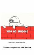 Wot, No School?