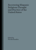 Recovering Hispanic Religious Thought and Practice of the United States