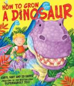 How to Grow a Dinosaur. by Caryl Hart