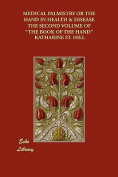 "Medical Palmistry or the Hand in Health & Disease the Second Volume of ""the Book of the Hand"""