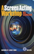 A Screen Acting Workshop [With DVD]