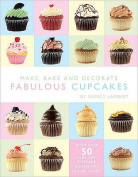 Make, Bake and Decorate Fabulous Cupcakes