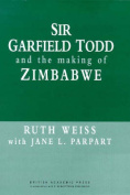 Sir Garfield Todd and the Making of Zimbabwe