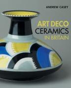 Art Deco Ceramics: in Britain