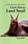 How to Care for Your Giant African Land Snail