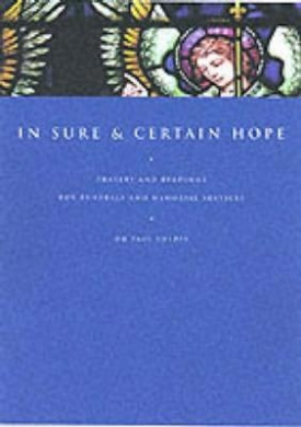 In Sure and Certain Hope: Prayers and Readings for Funerals and Memorial Services