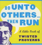 Do Unto Others...Then Run