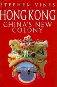 Hong Kong: China's New Colony