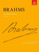 Six Piano Pieces, Op. 118 (Signature Series