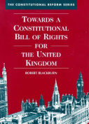 Towards a Constitutional Bill of Rights for the United Kingdom