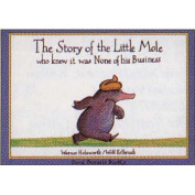 The Story of the Little Mole Who Knew it Was None of His Business [Board book]
