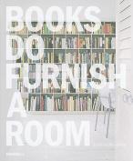Books Do Furnish a Room