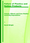 Failure of Plastics and Rubber Products. Causes, Effects and Case Studies Involving Degradation