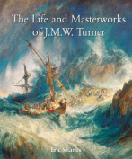 The Life and Masterworks of J.M.W.Turner