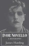 Ivor Novello: A Biography