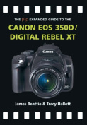The Expanded Guide to the Canon EOS 350D/Digital Rebel XT