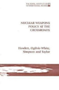 Nuclear Weapons Policy at the Crossroads