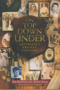 On Top down under : the Story of Australia's Cricket Captains
