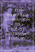 The Wakefield Companion to South Australian History