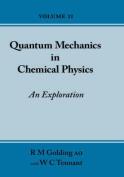 Quantum Mechanics in Chemical Physics - an Exploration